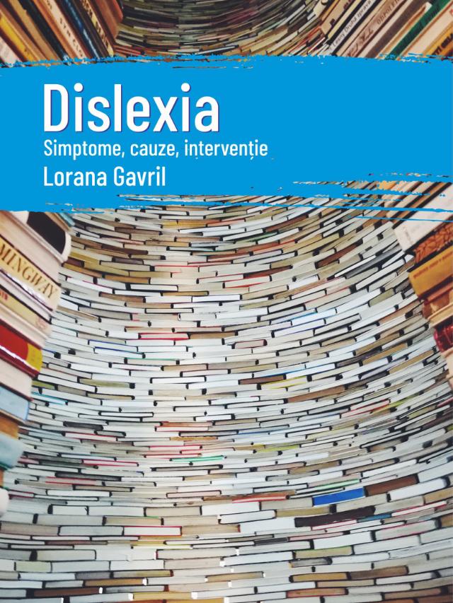 Dyslexia. Symptoms, causes, intervention (Gavril Lorana)